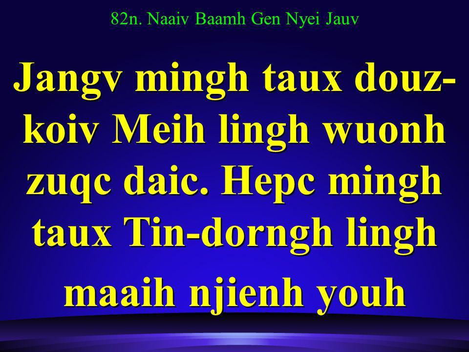 82n. Naaiv Baamh Gen Nyei Jauv Jangv mingh taux douz- koiv Meih lingh wuonh zuqc daic.