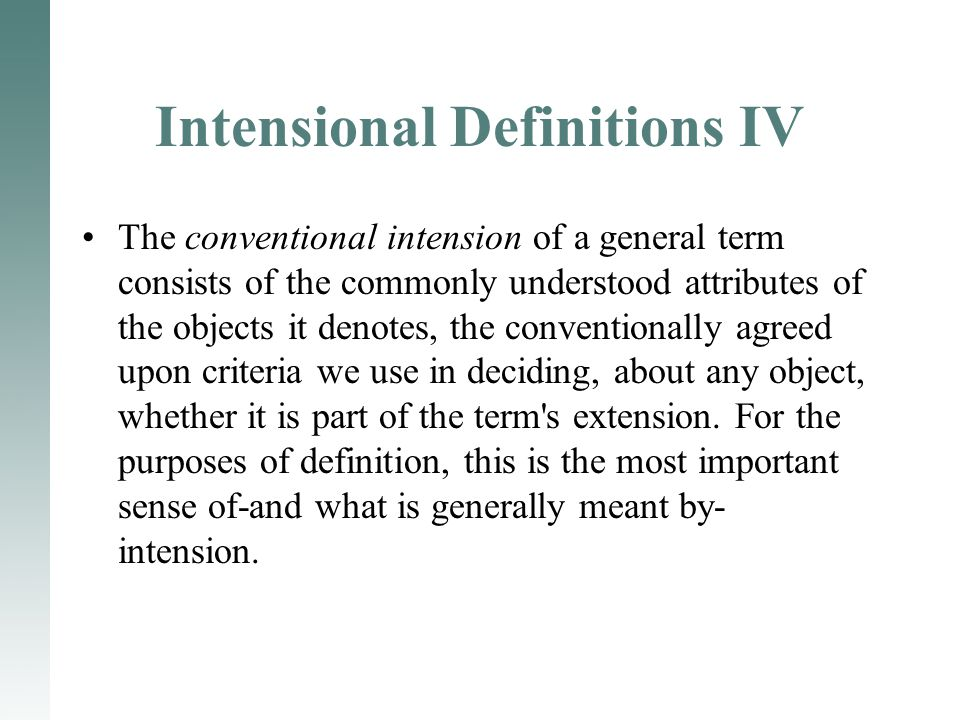 Intensional Definitions IV The conventional intension of a general term consists of the commonly understood attributes of the objects it denotes, the