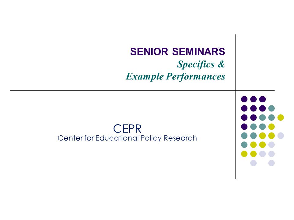 CEPR Center for Educational Policy Research WHY OFFER A SENIOR SEMINAR.