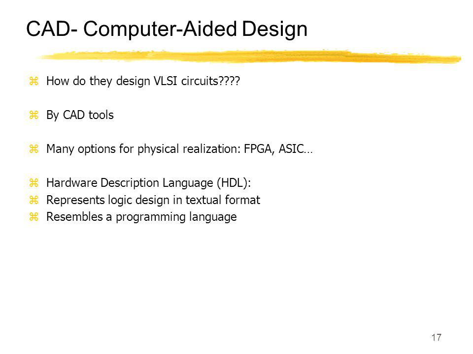 17 CAD- Computer-Aided Design zHow do they design VLSI circuits???.