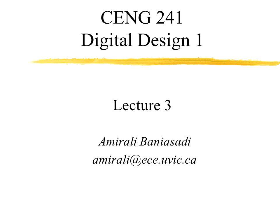 CENG 241 Digital Design 1 Lecture 3 Amirali Baniasadi amirali@ece.uvic.ca