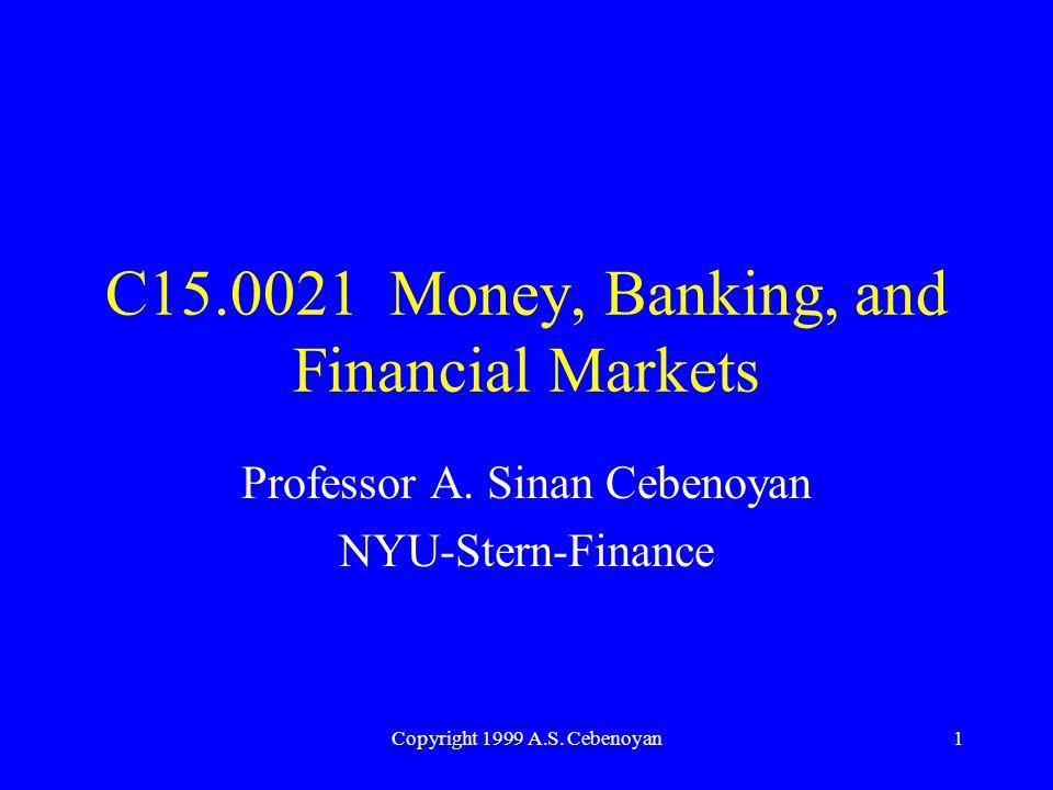 Copyright 1999 A.S. Cebenoyan1 C15.0021 Money, Banking, and Financial Markets Professor A.