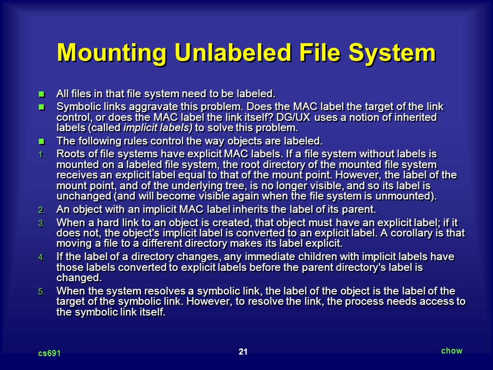 21 cs691 chow Mounting Unlabeled File System All files in that file system need to be labeled.