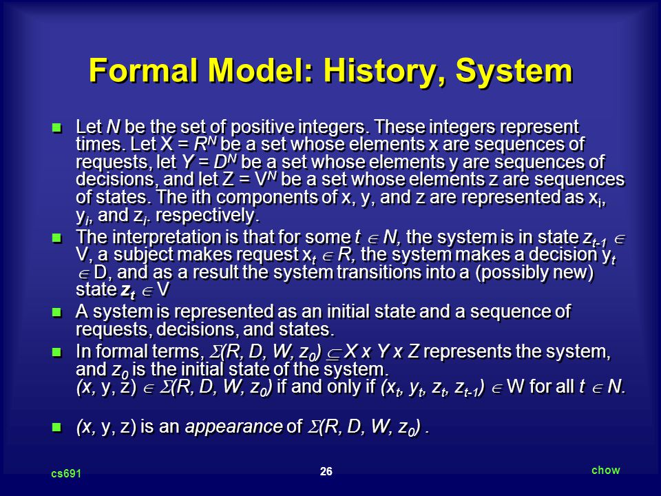 26 cs691 chow Formal Model: History, System Let N be the set of positive integers.