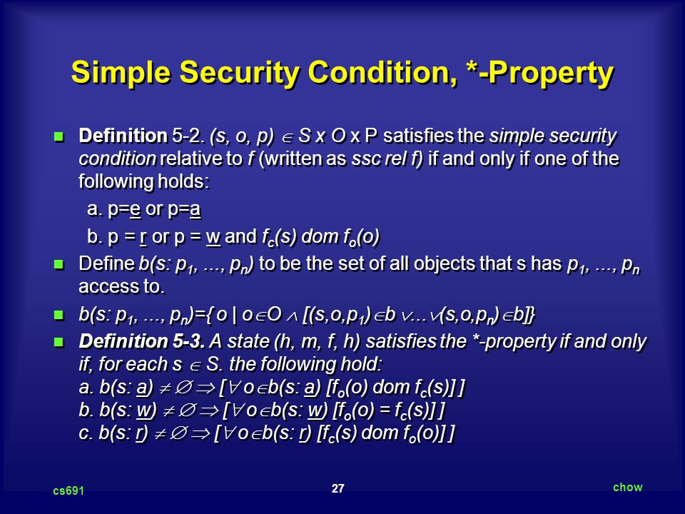 27 cs691 chow Simple Security Condition, *-Property Definition 5-2.