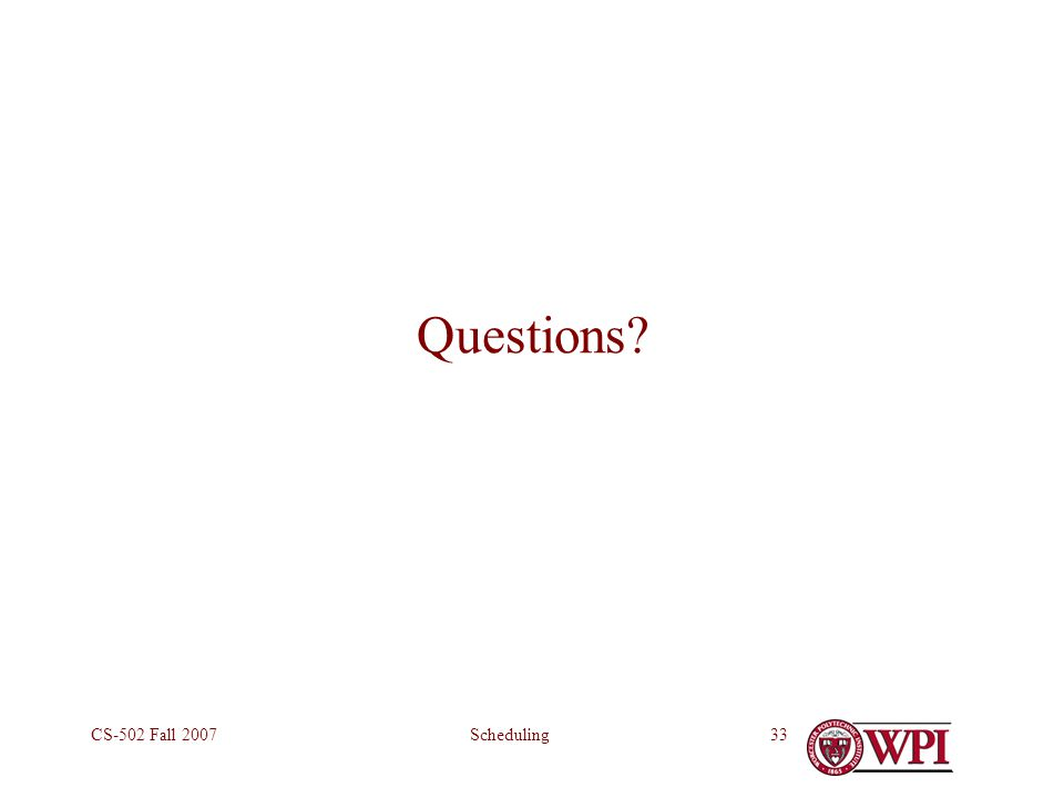 SchedulingCS-502 Fall 200733 Questions
