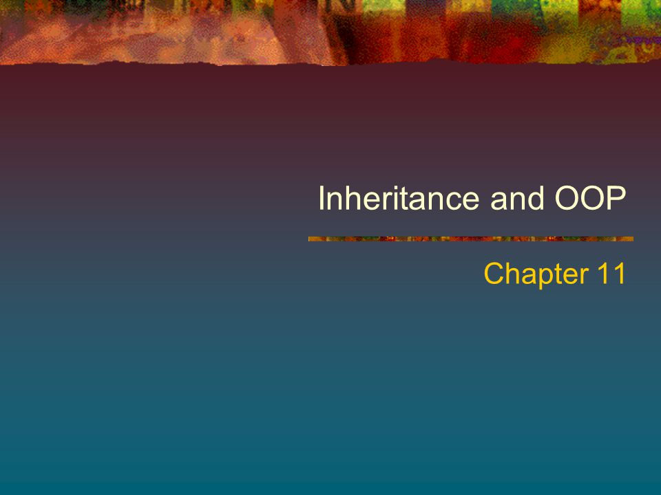 Inheritance and OOP Chapter 11