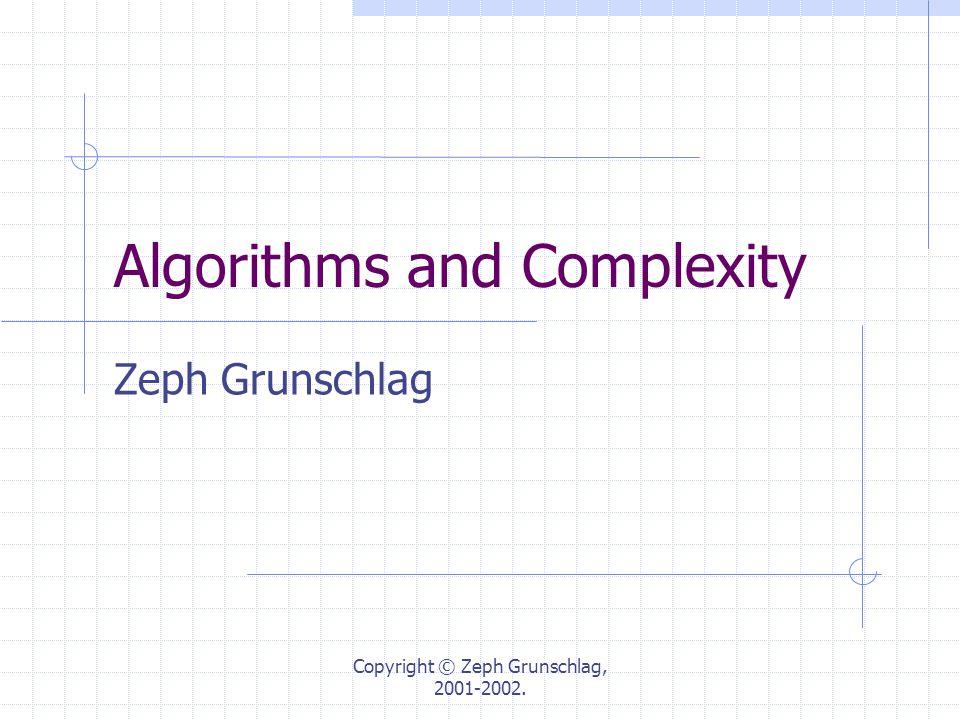Copyright © Zeph Grunschlag, 2001-2002. Algorithms and Complexity Zeph Grunschlag