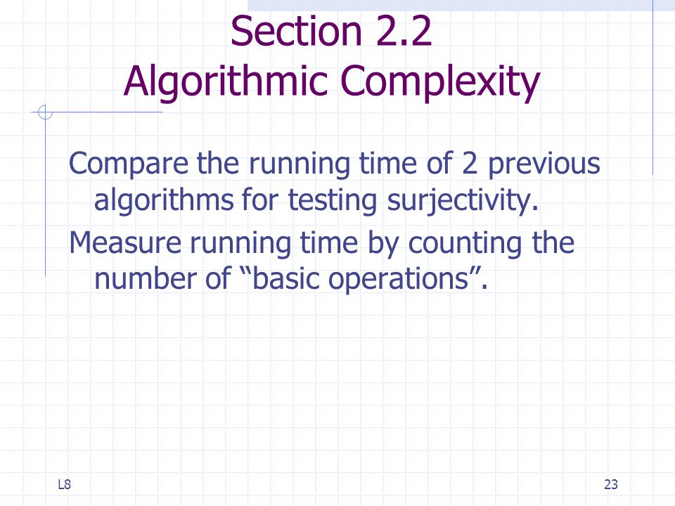 L823 Section 2.2 Algorithmic Complexity Compare the running time of 2 previous algorithms for testing surjectivity.