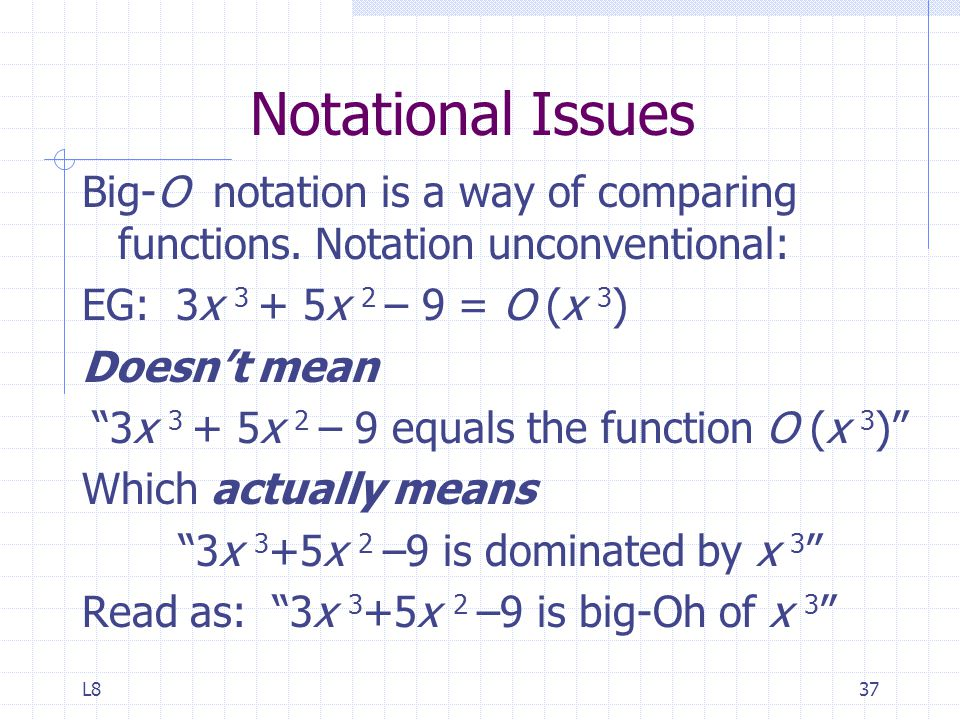 L837 Notational Issues Big-O notation is a way of comparing functions.