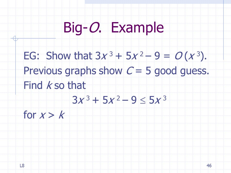 L846 Big-O. Example EG: Show that 3x 3 + 5x 2 – 9 = O (x 3 ).