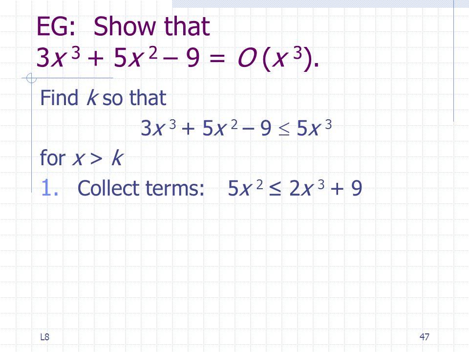 L847 EG: Show that 3x 3 + 5x 2 – 9 = O (x 3 ). Find k so that 3x 3 + 5x 2 – 9  5x 3 for x > k 1.