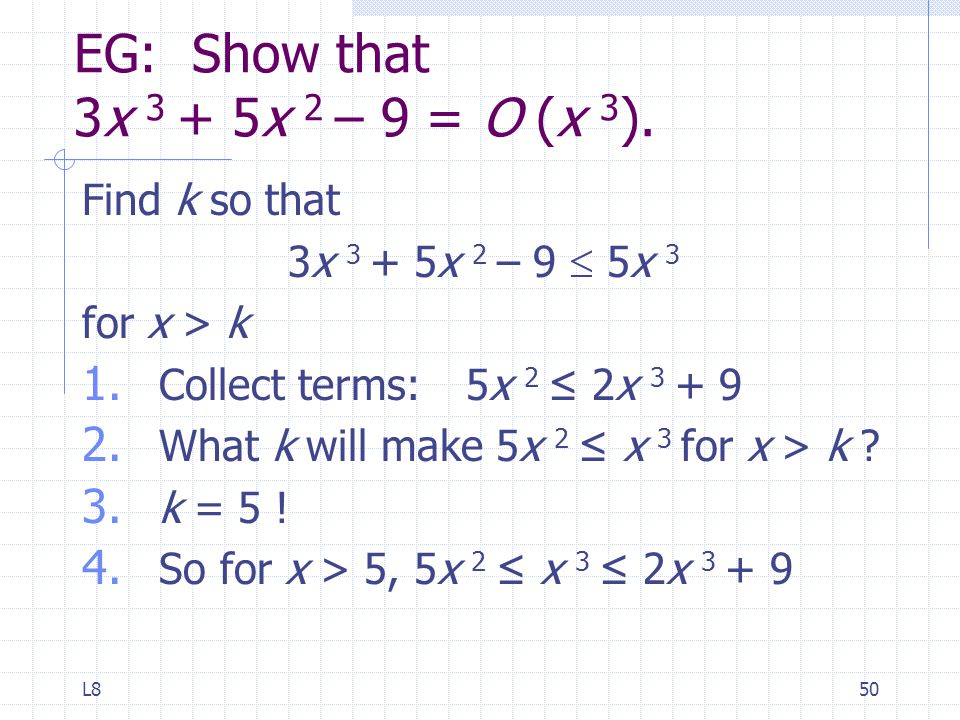 L850 EG: Show that 3x 3 + 5x 2 – 9 = O (x 3 ). Find k so that 3x 3 + 5x 2 – 9  5x 3 for x > k 1.