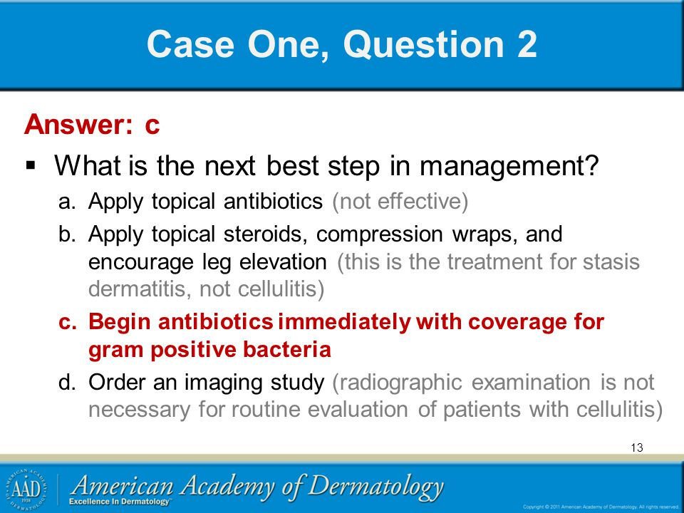 Case One, Question 2 Answer: c  What is the next best step in management? a.Apply topical antibiotics (not effective) b.Apply topical steroids, compr
