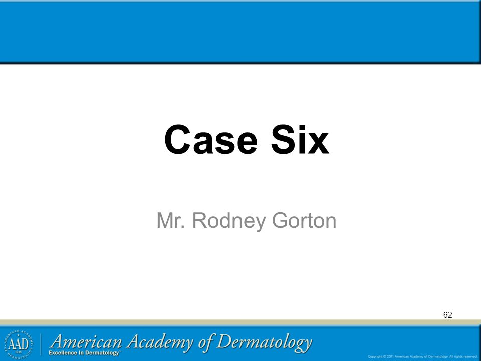 Case Six Mr. Rodney Gorton 62