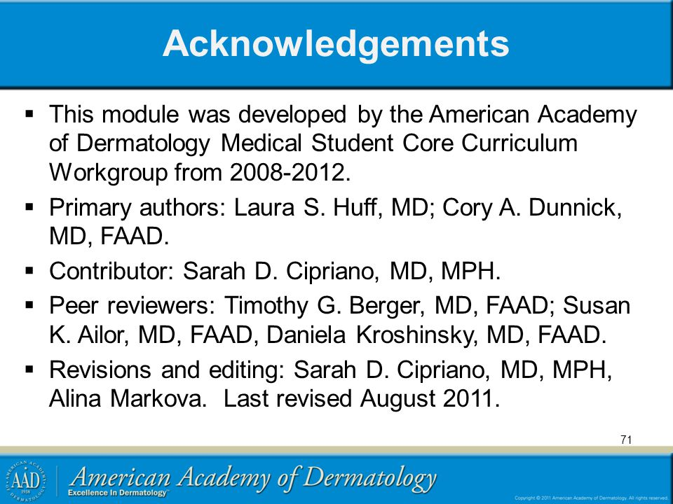 Acknowledgements  This module was developed by the American Academy of Dermatology Medical Student Core Curriculum Workgroup from 2008-2012.  Primar