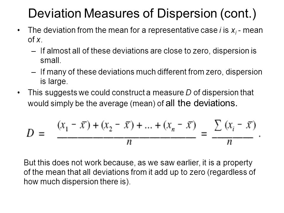 Deviation Measures of Dispersion (cont.) The deviation from the mean for a representative case i is x i - mean of x.