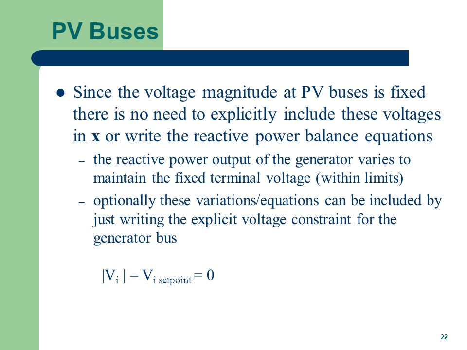 22 PV Buses Since the voltage magnitude at PV buses is fixed there is no need to explicitly include these voltages in x or write the reactive power ba