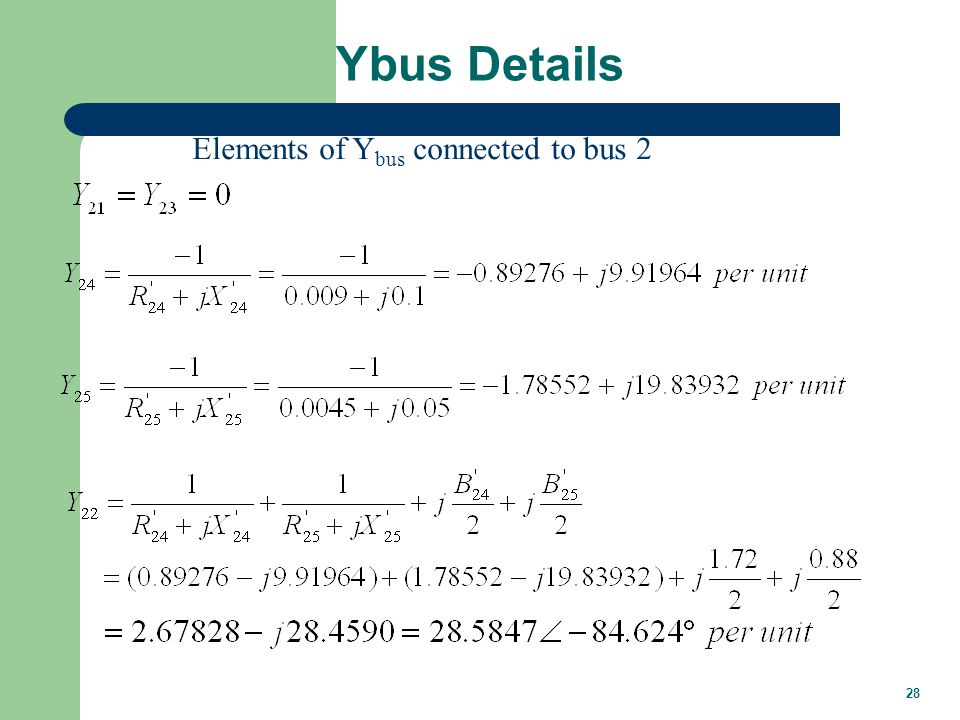 28 Ybus Details Elements of Y bus connected to bus 2