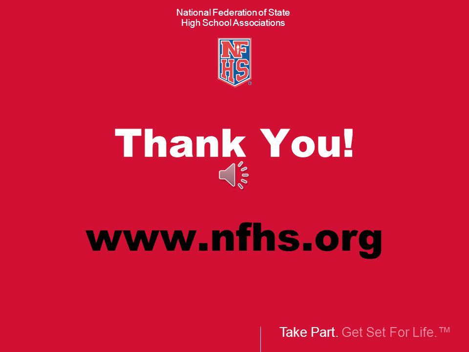 Take Part.Get Set For Life.™ National Federation of State High School Associations Thank You.