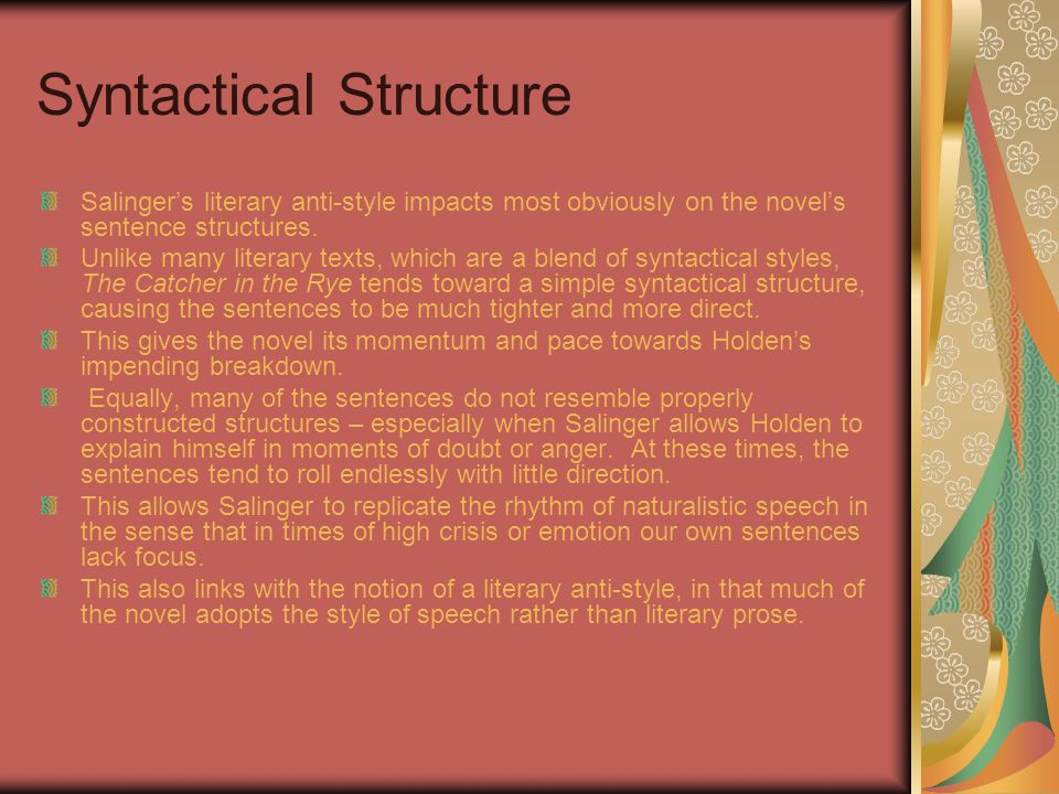 Syntactical Structure Salinger's literary anti-style impacts most obviously on the novel's sentence structures.