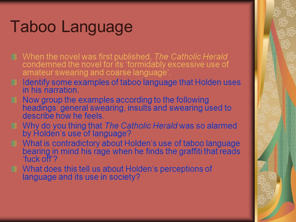 Taboo Language When the novel was first published, The Catholic Herald condemned the novel for its 'formidably excessive use of amateur swearing and coarse language'.