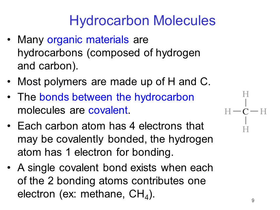 Hydrocarbon Molecules Many organic materials are hydrocarbons (composed of hydrogen and carbon). Most polymers are made up of H and C. The bonds betwe