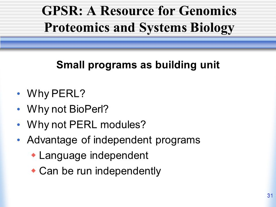 31 GPSR: A Resource for Genomics Proteomics and Systems Biology Small programs as building unit Why PERL.