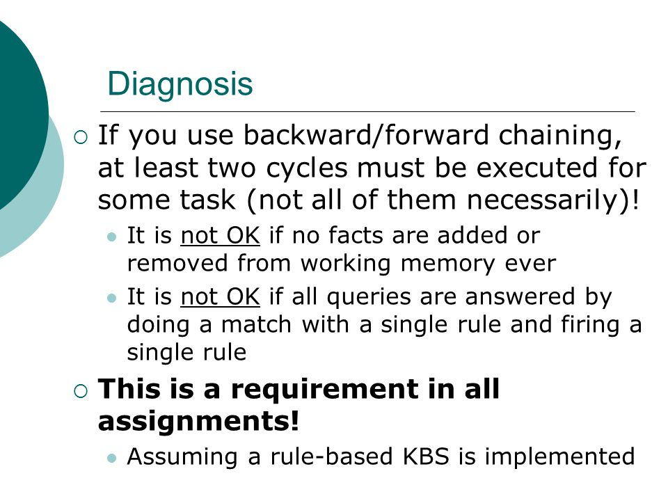 Diagnosis  If you use backward/forward chaining, at least two cycles must be executed for some task (not all of them necessarily).