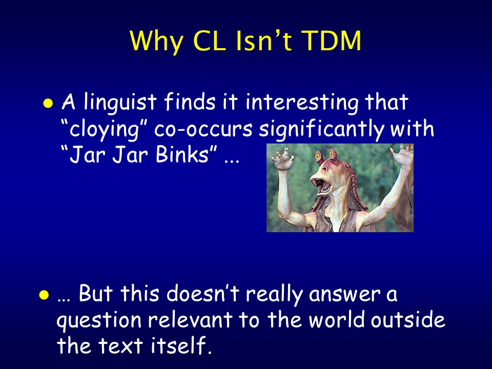 Why CL Isn't TDM l A linguist finds it interesting that cloying co-occurs significantly with Jar Jar Binks ...