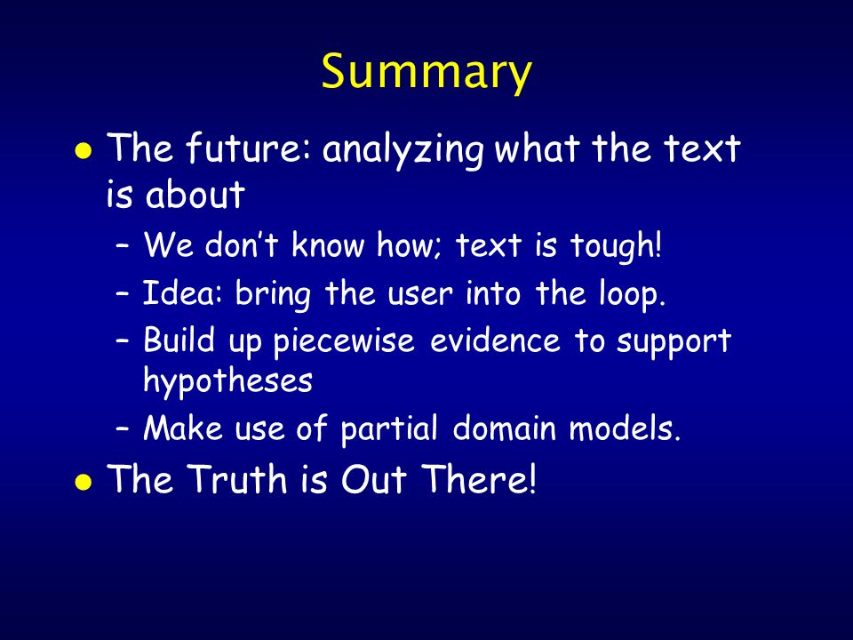Summary l The future: analyzing what the text is about –We don't know how; text is tough.