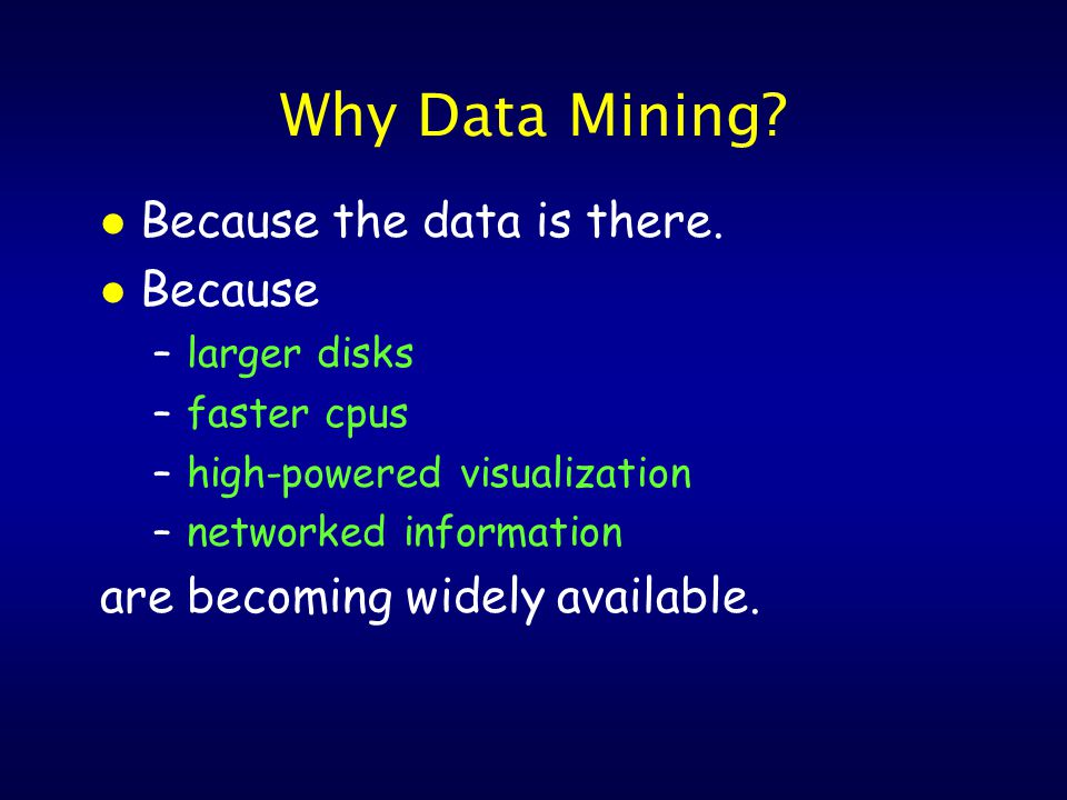 Why Data Mining. l Because the data is there.