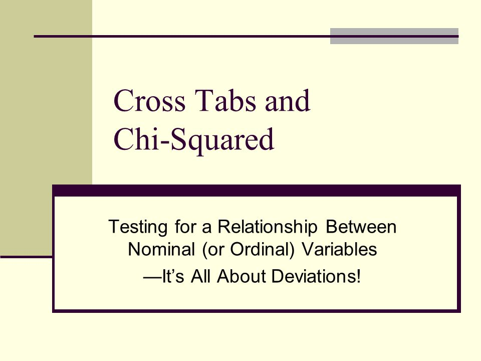 Cross Tabs and Chi-Squared Testing for a Relationship Between Nominal (or Ordinal) Variables —It's All About Deviations!