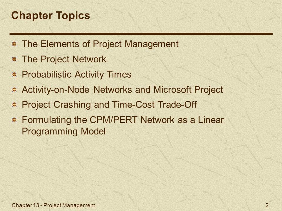 Chapter 13 - Project Management 43 Figure 13.22 Revised Network with Activity 1  2 Crashed Project Crashing and Time-Cost Trade-Off Example Problem (5 of 5) As activities are crashed, the critical path may change and several paths may become critical.