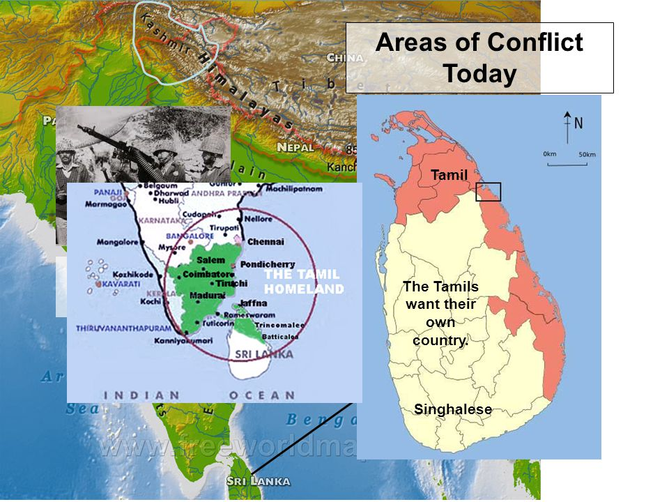 Areas of Conflict Today The Tamils want their own country. Tamil Singhalese India and Pakistan have fought over control of this area.