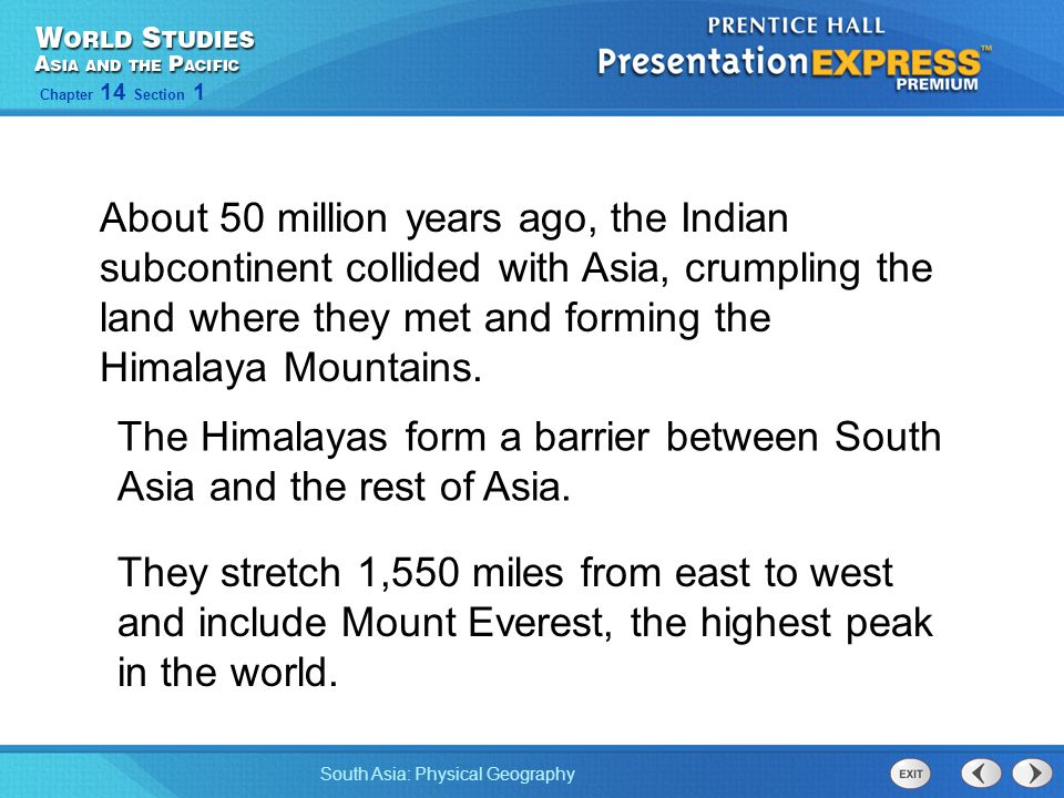 South Asia: Physical Geography Chapter 14 Section 1 About 50 million years ago, the Indian subcontinent collided with Asia, crumpling the land where t