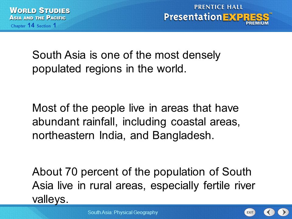 South Asia: Physical Geography Chapter 14 Section 1 Most of the people live in areas that have abundant rainfall, including coastal areas, northeaster