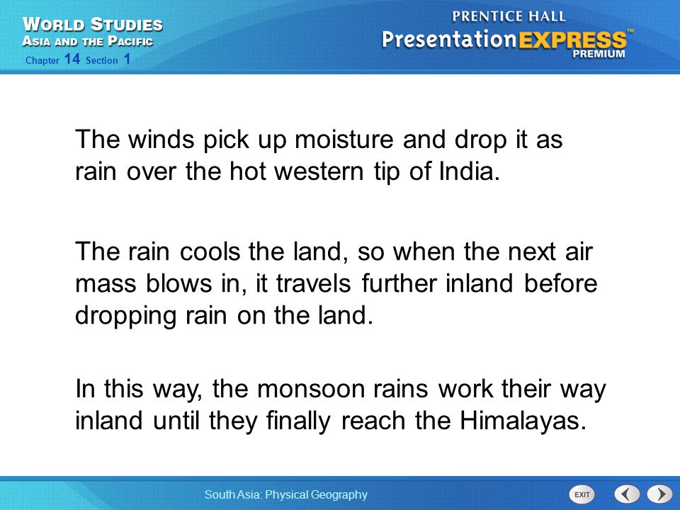 South Asia: Physical Geography Chapter 14 Section 1 In this way, the monsoon rains work their way inland until they finally reach the Himalayas. The r