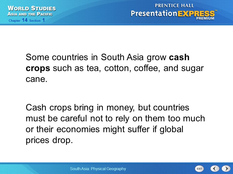 South Asia: Physical Geography Chapter 14 Section 1 Cash crops bring in money, but countries must be careful not to rely on them too much or their eco
