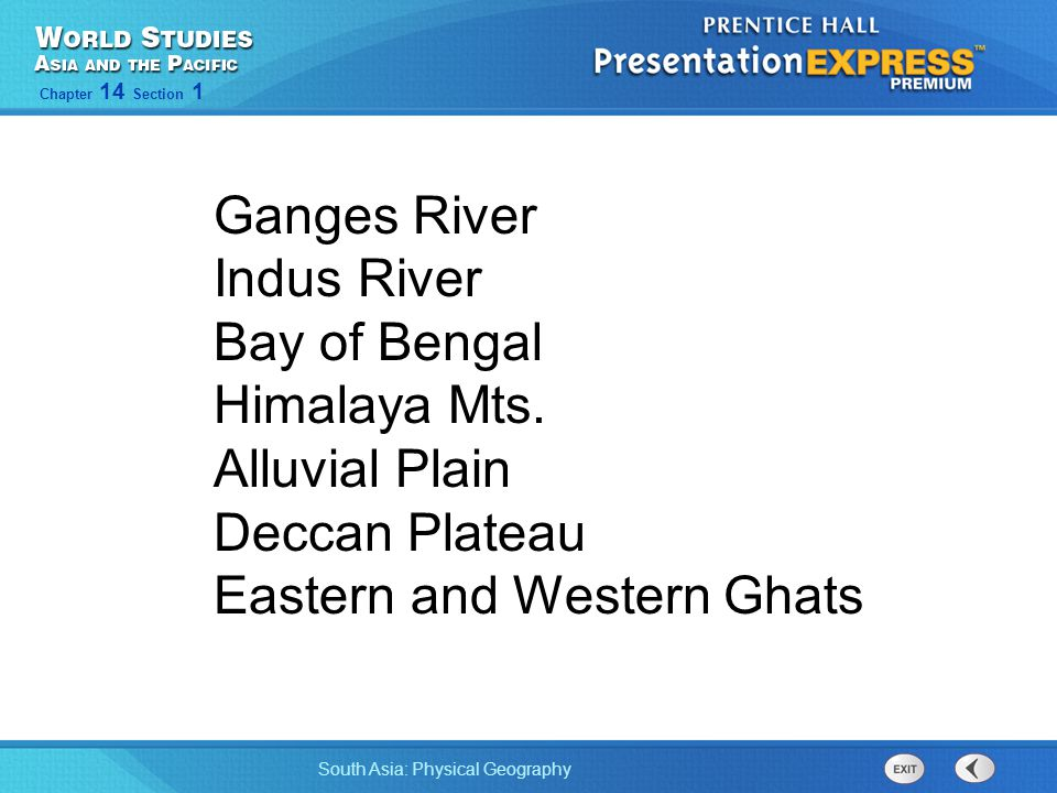 South Asia: Physical Geography Chapter 14 Section 1 Ganges River Indus River Bay of Bengal Himalaya Mts. Alluvial Plain Deccan Plateau Eastern and Wes