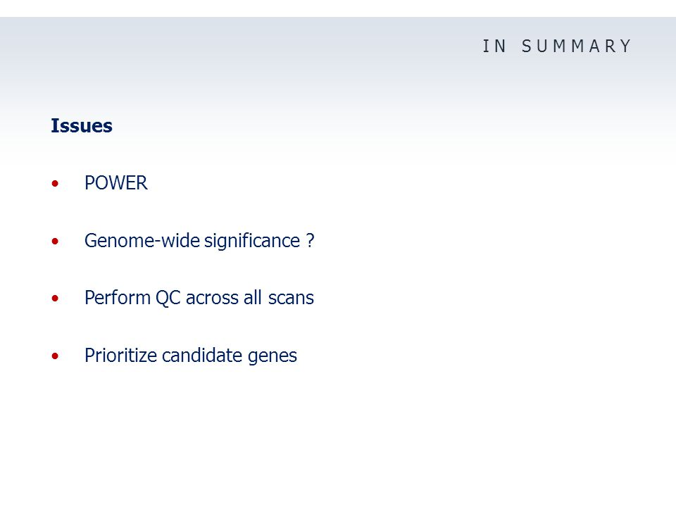 I N S U M M A R Y Issues POWER Genome-wide significance .