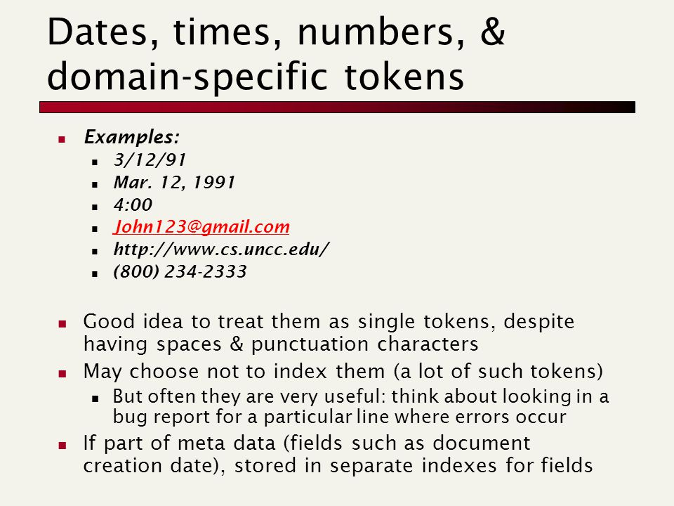 Dates, times, numbers, & domain-specific tokens Examples: 3/12/91 Mar.