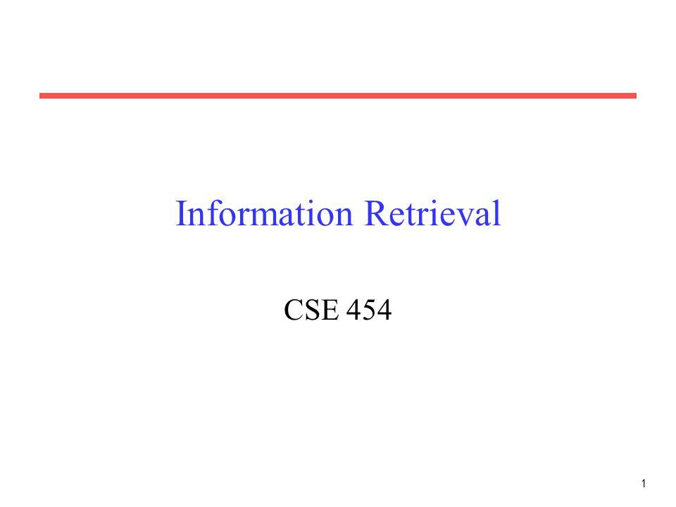 1 Information Retrieval CSE 454