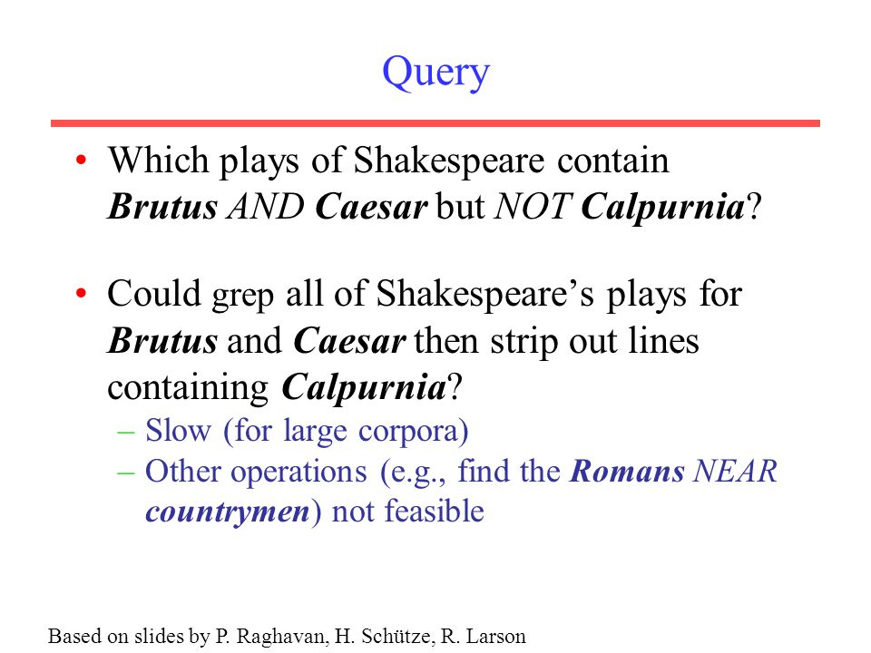 Query Which plays of Shakespeare contain Brutus AND Caesar but NOT Calpurnia.