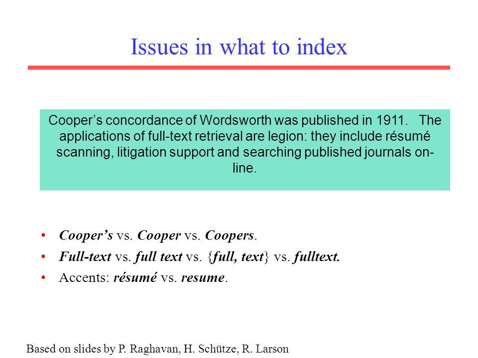 Issues in what to index Cooper's vs. Cooper vs. Coopers. Full-text vs. full text vs. {full, text} vs. fulltext. Accents: résumé vs. resume. Cooper's c