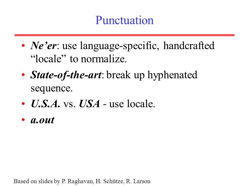 """Punctuation Ne'er: use language-specific, handcrafted """"locale"""" to normalize. State-of-the-art: break up hyphenated sequence. U.S.A. vs. USA - use loca"""