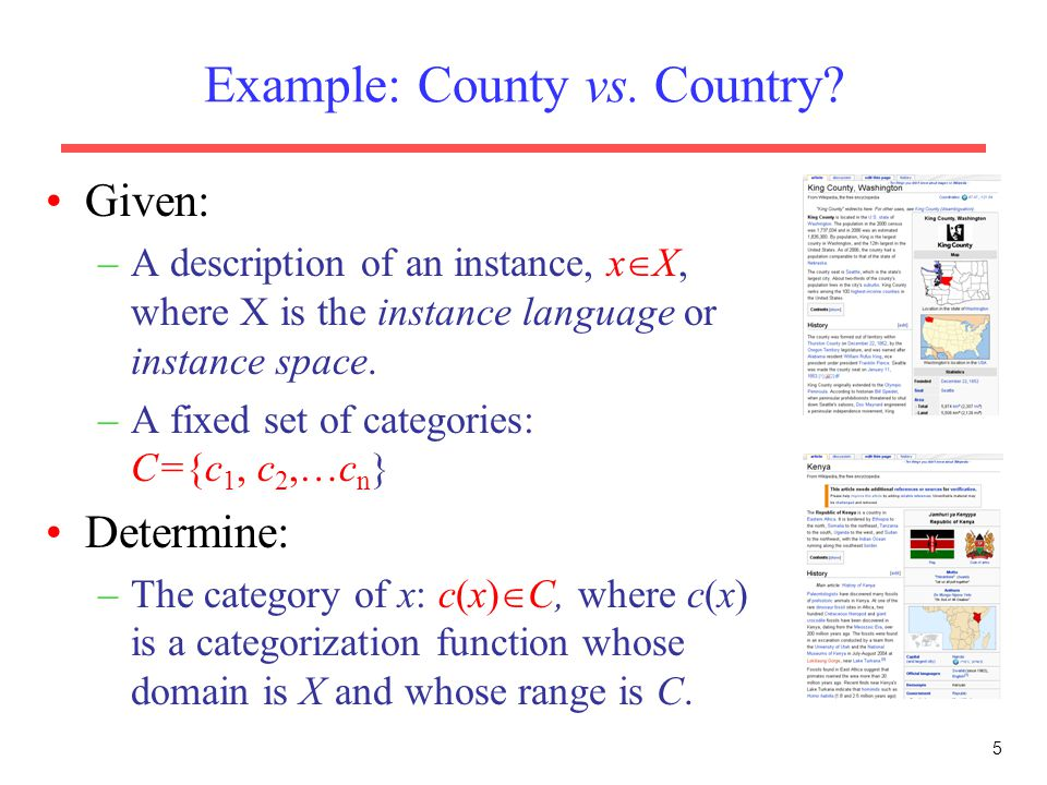 Example: County vs. Country? 5 Given: –A description of an instance, x  X, where X is the instance language or instance space. –A fixed set of catego