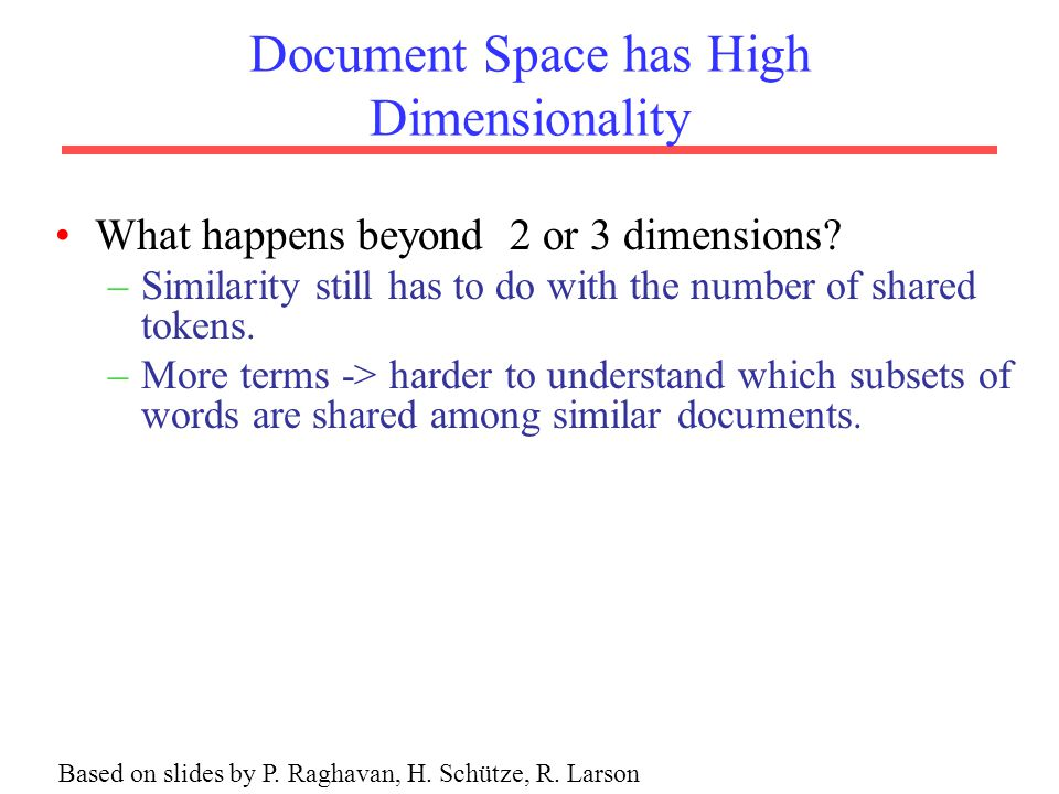 Document Space has High Dimensionality What happens beyond 2 or 3 dimensions.