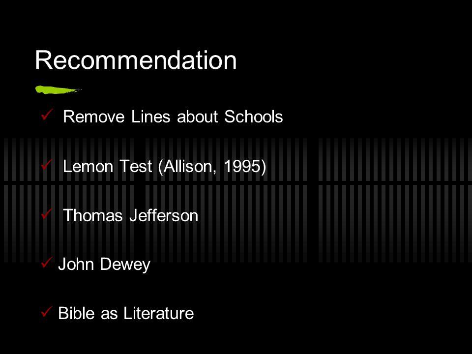 Recommendation Remove Lines about Schools Lemon Test (Allison, 1995) Thomas Jefferson John Dewey Bible as Literature