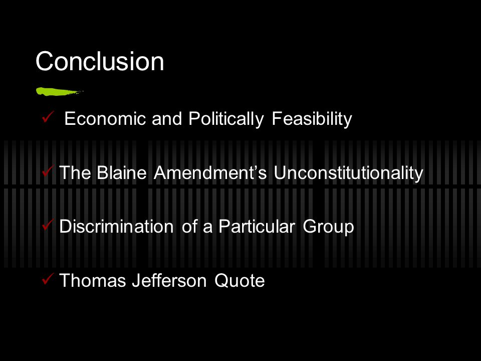 Conclusion Economic and Politically Feasibility The Blaine Amendment's Unconstitutionality Discrimination of a Particular Group Thomas Jefferson Quote